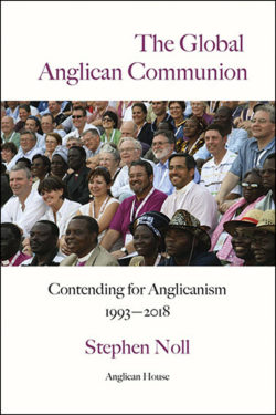 book cover of the global anglican communion contending for anglicanism 1993-2018 by stephen noll